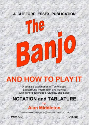 THE BANJO AND HOW TO PLAY IT. BY ALAN MIDDLETON. THE BANJO TUTOR FOR THE 21st CENTURY. WITH CD.